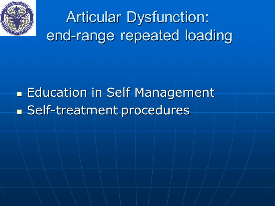 Articular Dysfunction: end-range repeated loading