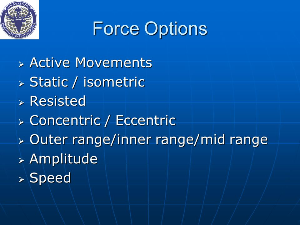 Force Options Active Movements Static / isometric Resisted