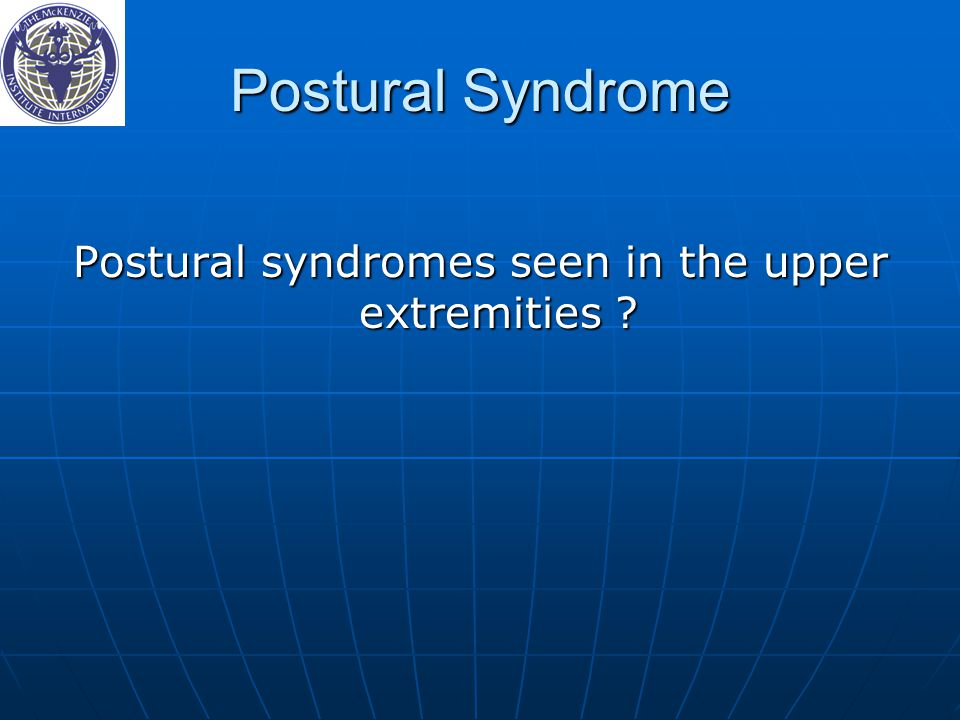 Postural syndromes seen in the upper extremities