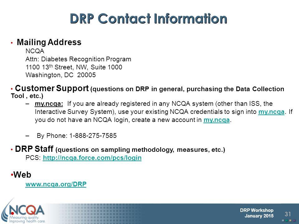 DRP Contact Information Mailing Address. NCQA. Attn: Diabetes Recognition Program. 1100 13th Street, NW, Suite 1000.