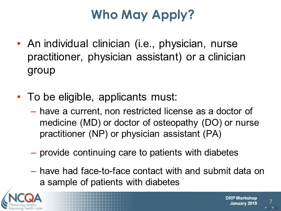 Who May Apply An individual clinician (i.e., physician, nurse practitioner, physician assistant) or a clinician group.