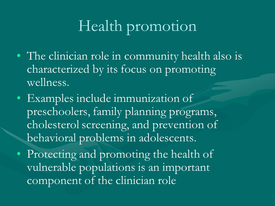 Health promotion The clinician role in community health also is characterized by its focus on promoting wellness.