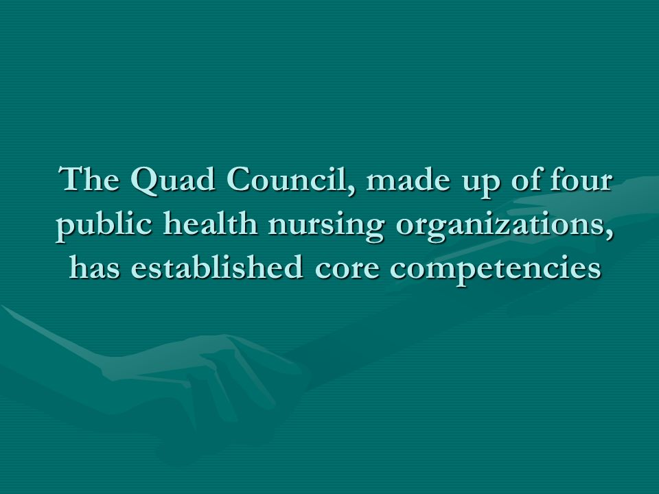 The Quad Council, made up of four public health nursing organizations, has established core competencies