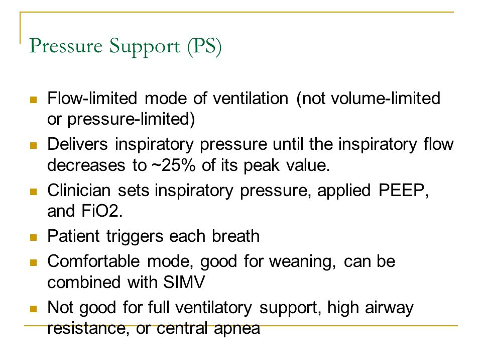 Pressure Support (PS) Flow-limited mode of ventilation (not volume-limited or pressure-limited)