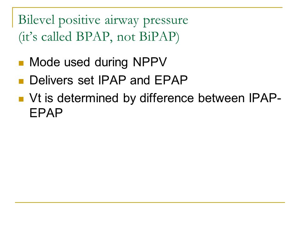 Bilevel positive airway pressure (it's called BPAP, not BiPAP)