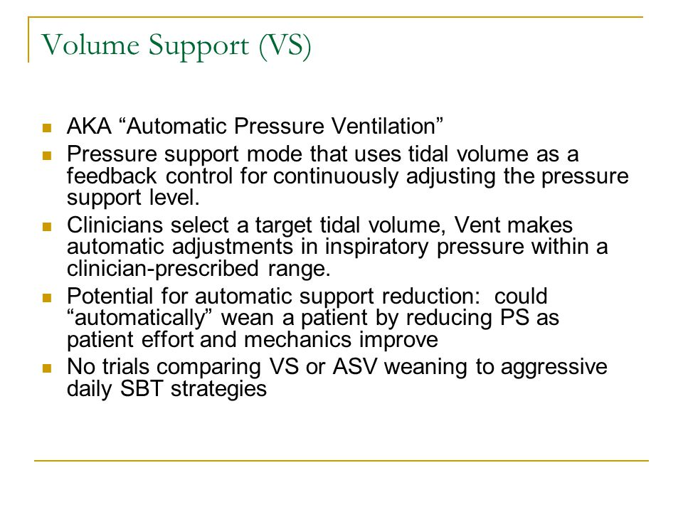 Volume Support (VS) AKA Automatic Pressure Ventilation