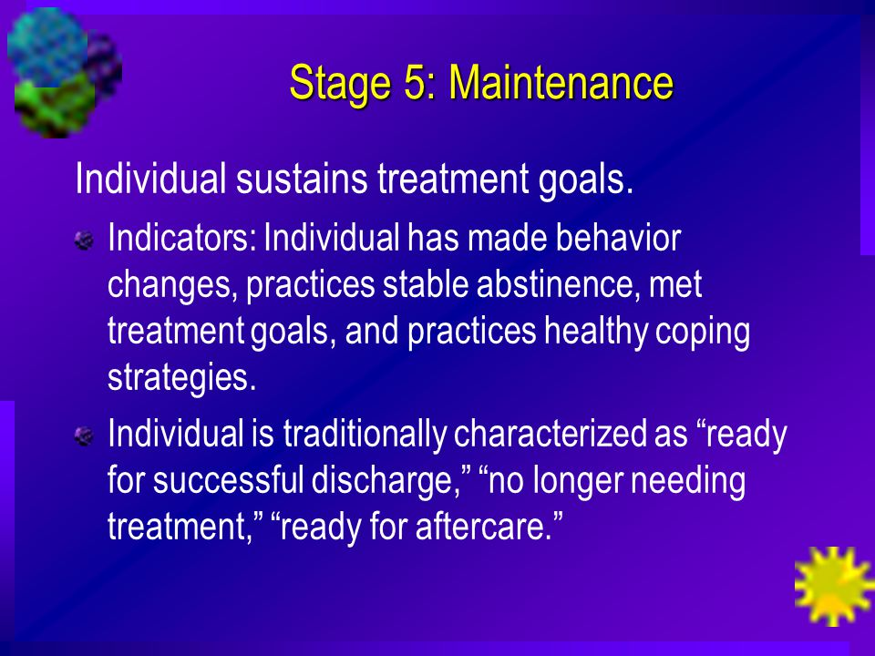 Stage 5: Maintenance Individual sustains treatment goals.