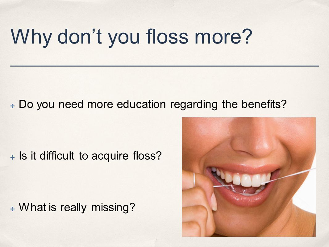 Why don't you floss more