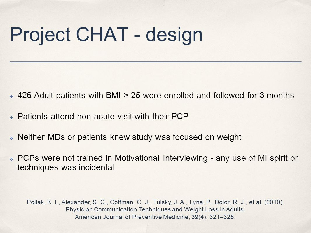 Project CHAT - design 426 Adult patients with BMI > 25 were enrolled and followed for 3 months. Patients attend non-acute visit with their PCP.