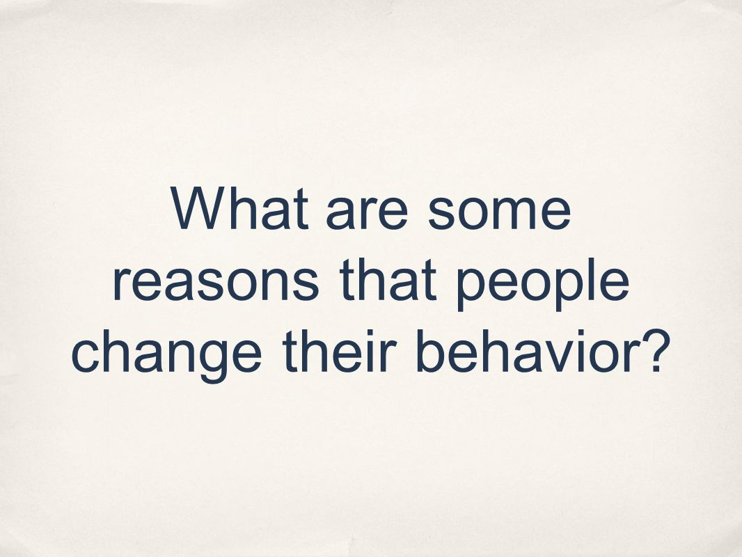 What are some reasons that people change their behavior