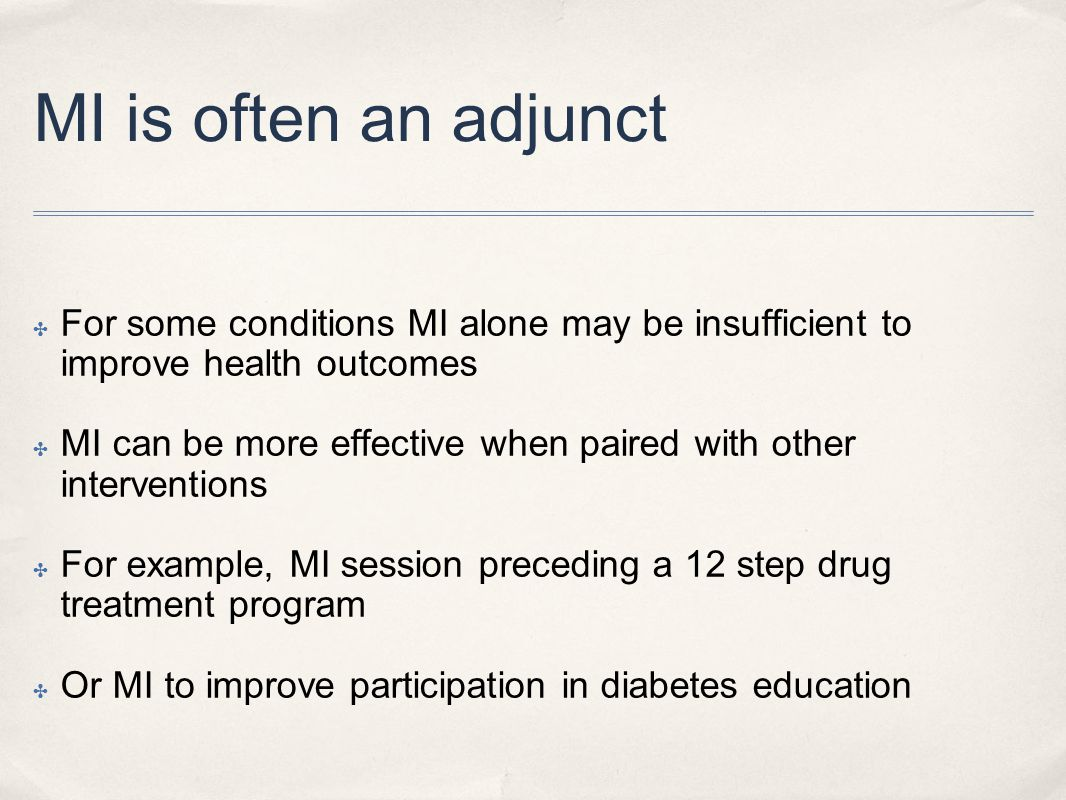 MI is often an adjunct For some conditions MI alone may be insufficient to improve health outcomes.