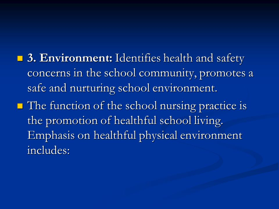 3. Environment: Identifies health and safety concerns in the school community, promotes a safe and nurturing school environment.