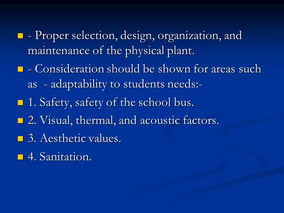 - Proper selection, design, organization, and maintenance of the physical plant.