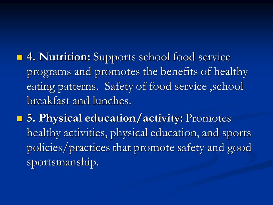 4. Nutrition: Supports school food service programs and promotes the benefits of healthy eating patterns. Safety of food service ,school breakfast and lunches.