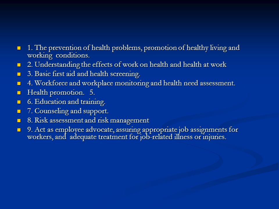 1. The prevention of health problems, promotion of healthy living and working conditions.