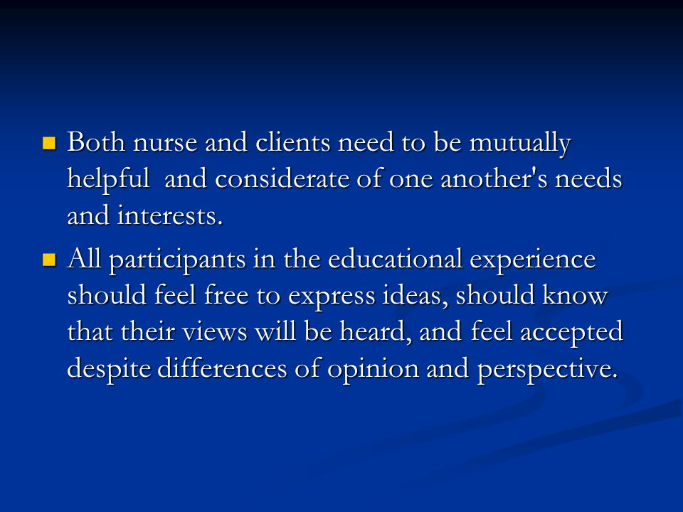 Both nurse and clients need to be mutually helpful and considerate of one another s needs and interests.