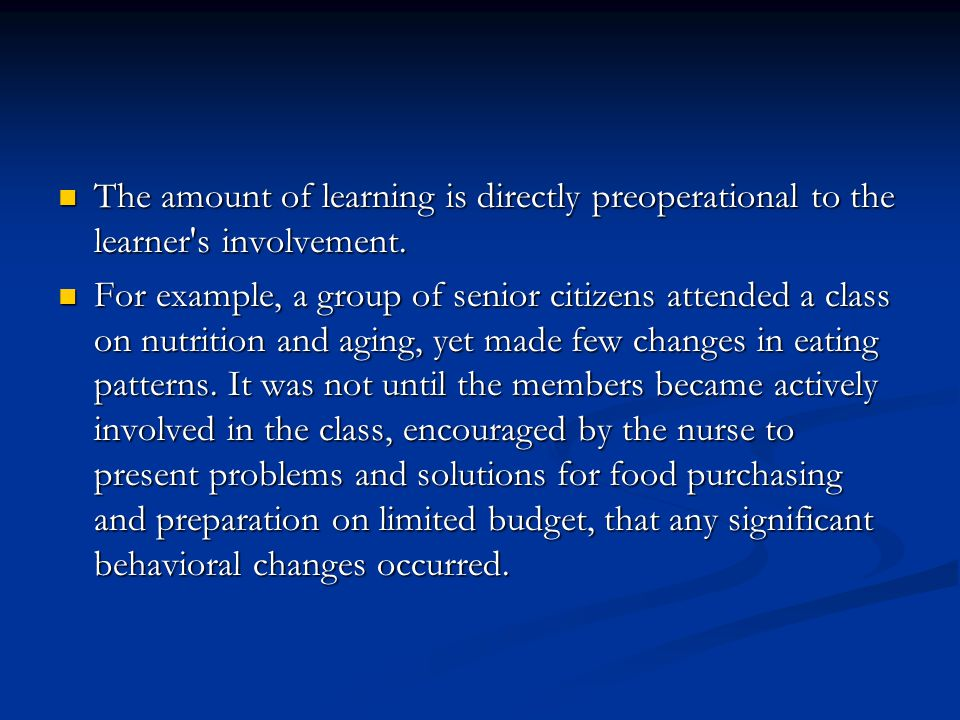 The amount of learning is directly preoperational to the learner s involvement.