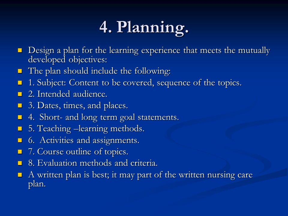4. Planning. Design a plan for the learning experience that meets the mutually developed objectives: