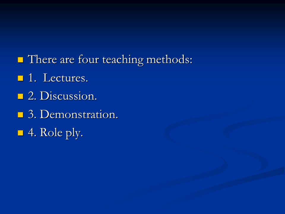 There are four teaching methods: