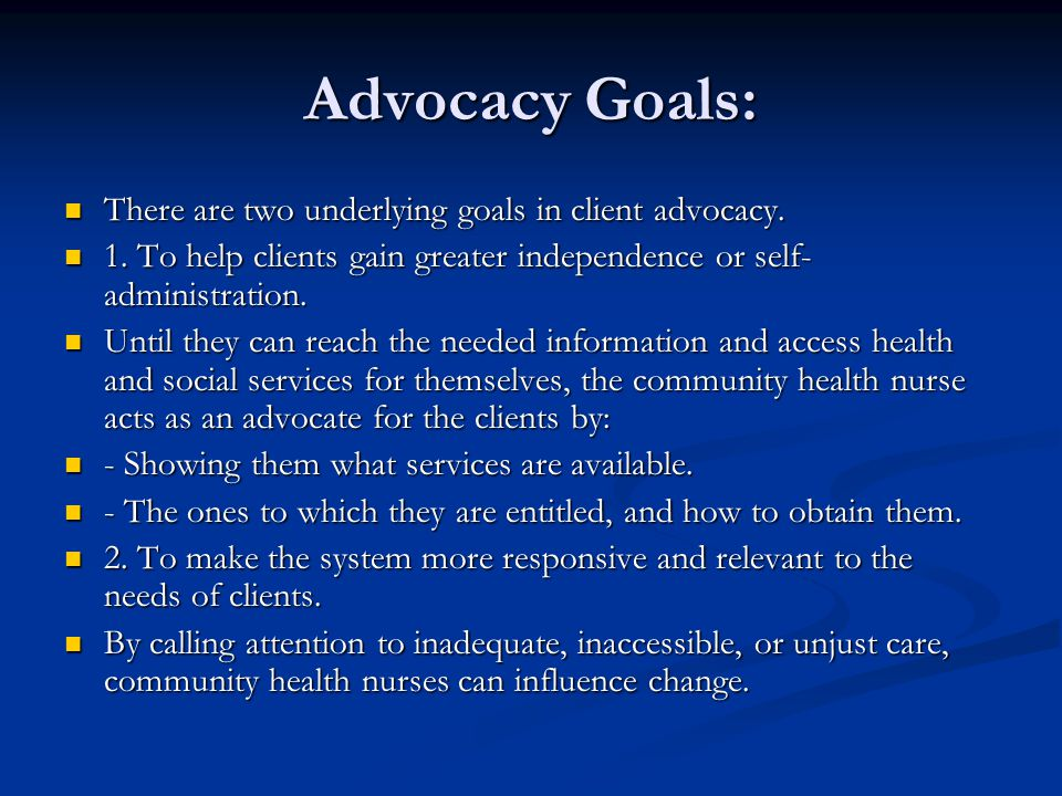 Advocacy Goals: There are two underlying goals in client advocacy.