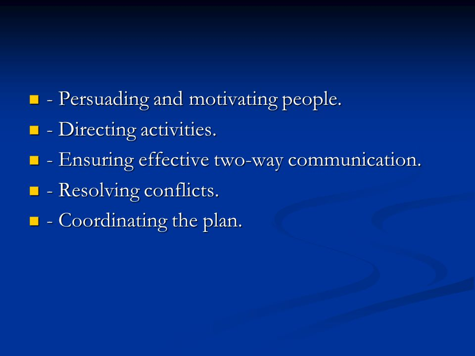 - Persuading and motivating people.