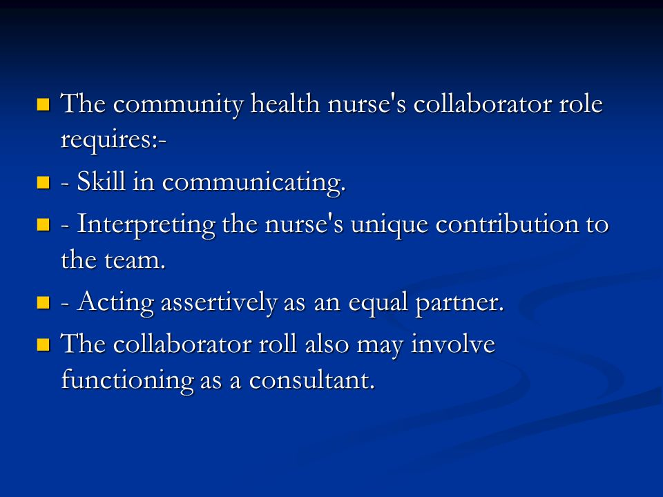 The community health nurse s collaborator role requires:-