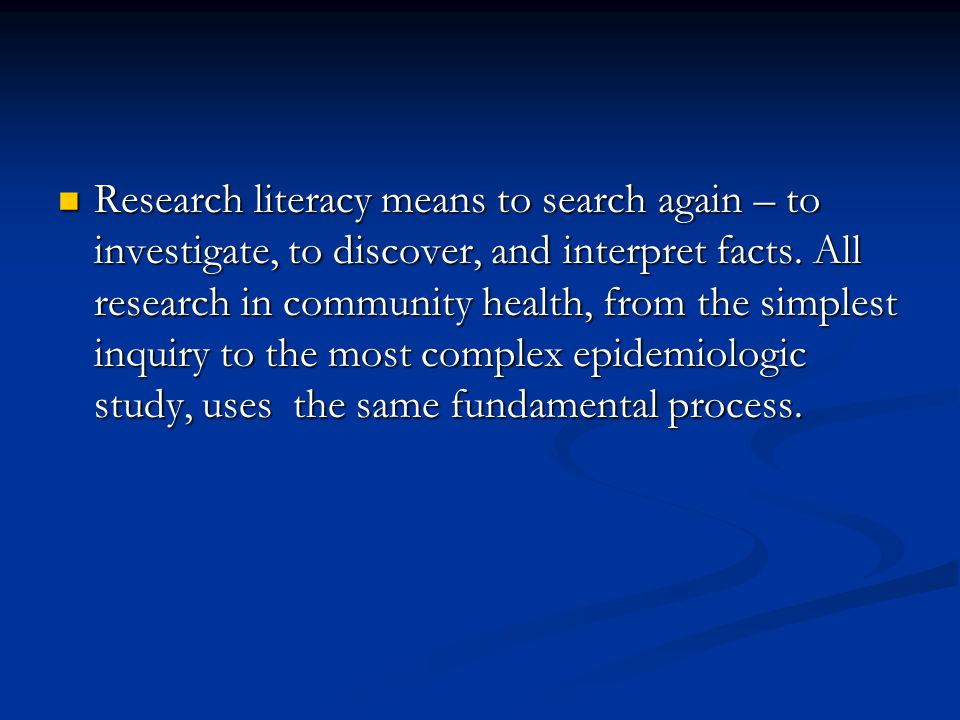 Research literacy means to search again – to investigate, to discover, and interpret facts.