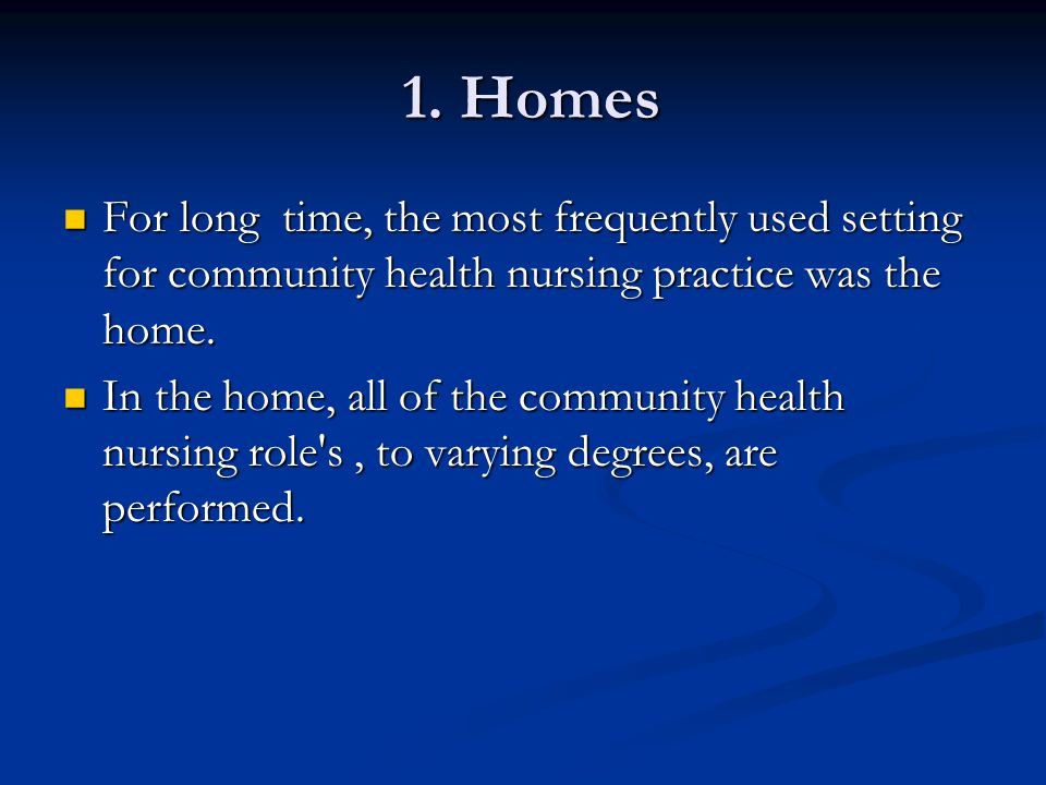 1. Homes For long time, the most frequently used setting for community health nursing practice was the home.