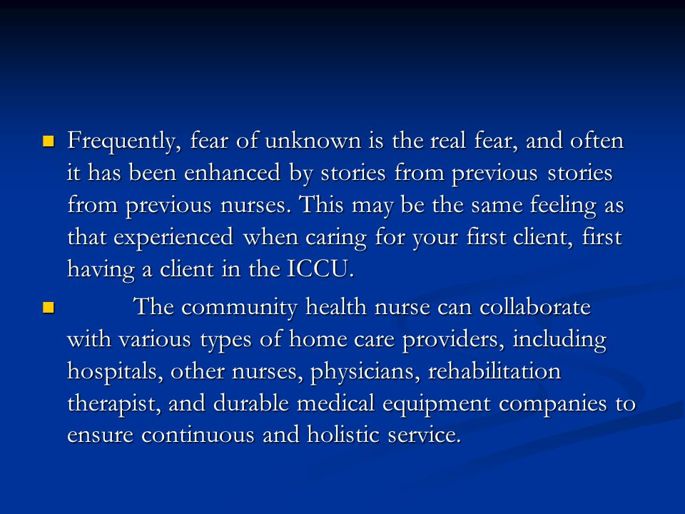 Frequently, fear of unknown is the real fear, and often it has been enhanced by stories from previous stories from previous nurses. This may be the same feeling as that experienced when caring for your first client, first having a client in the ICCU.