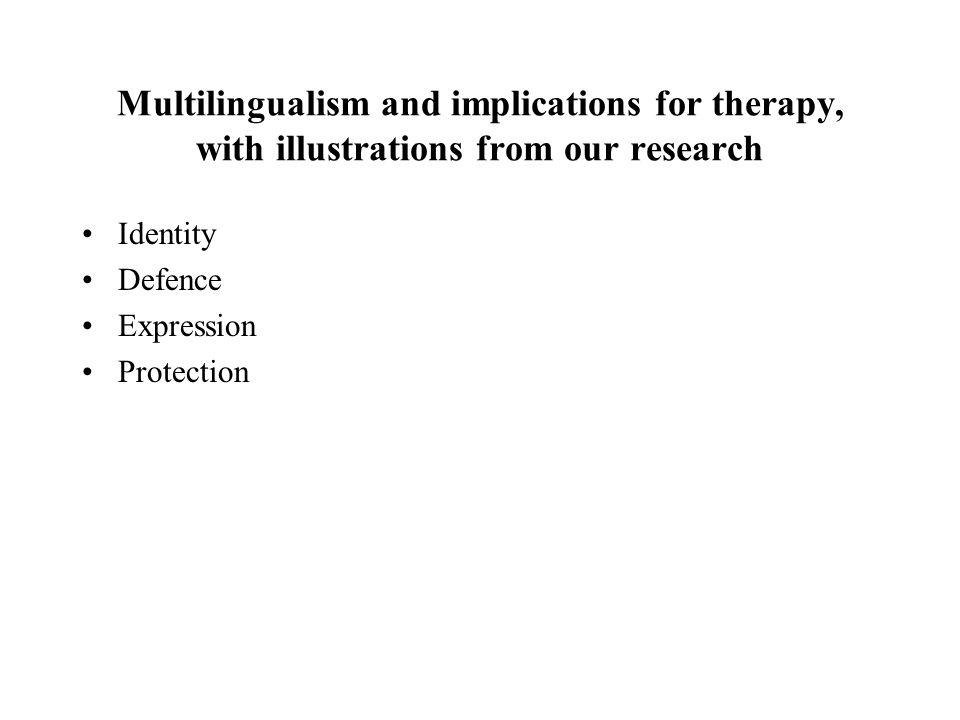 Multilingualism and implications for therapy, with illustrations from our research