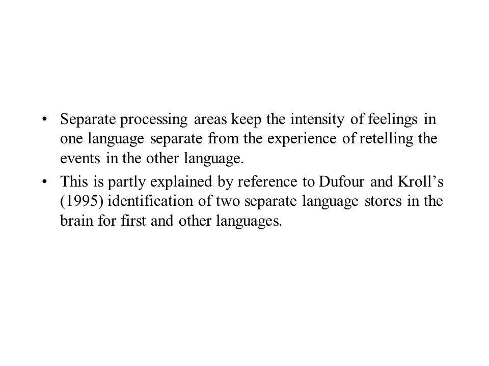 Separate processing areas keep the intensity of feelings in one language separate from the experience of retelling the events in the other language.