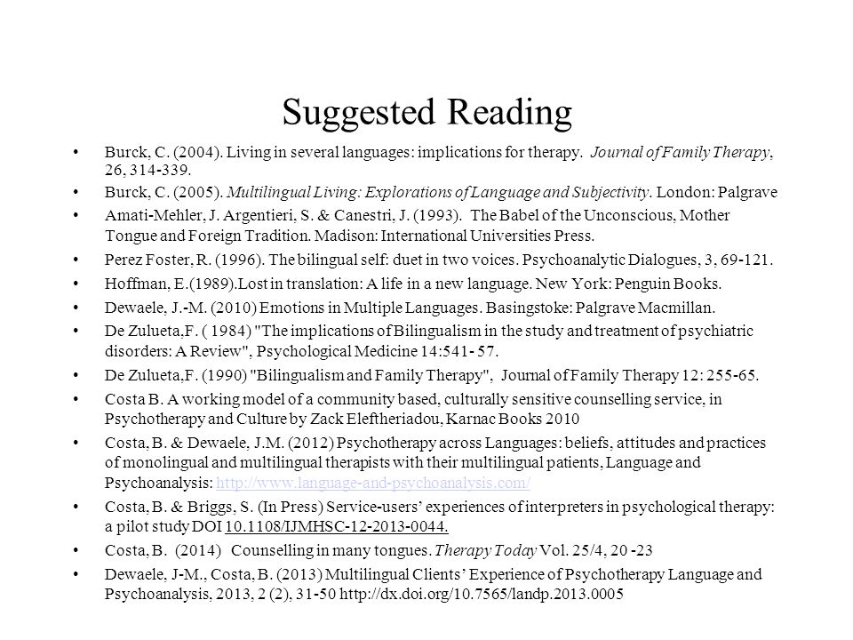 Suggested Reading Burck, C. (2004). Living in several languages: implications for therapy. Journal of Family Therapy, 26, 314-339.