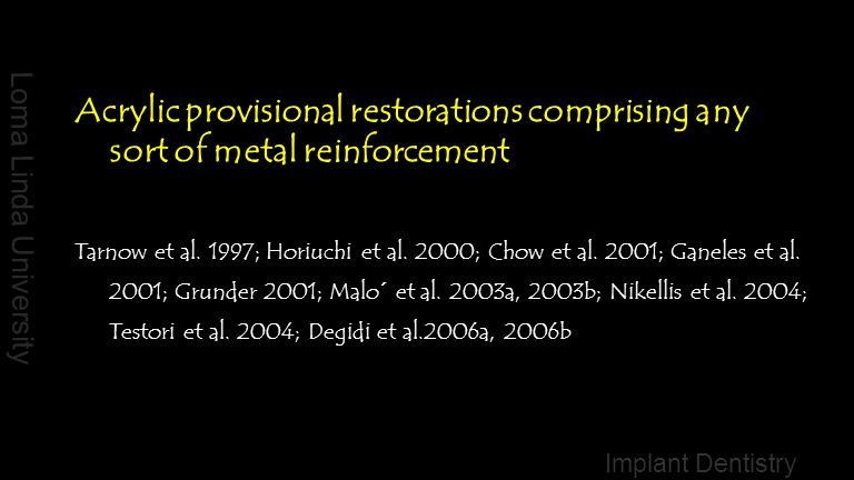 Acrylic provisional restorations comprising any sort of metal reinforcement