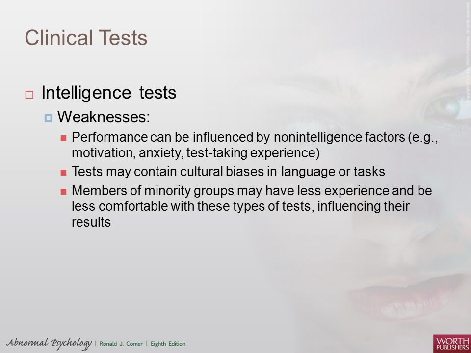 Clinical Tests Intelligence tests Weaknesses: