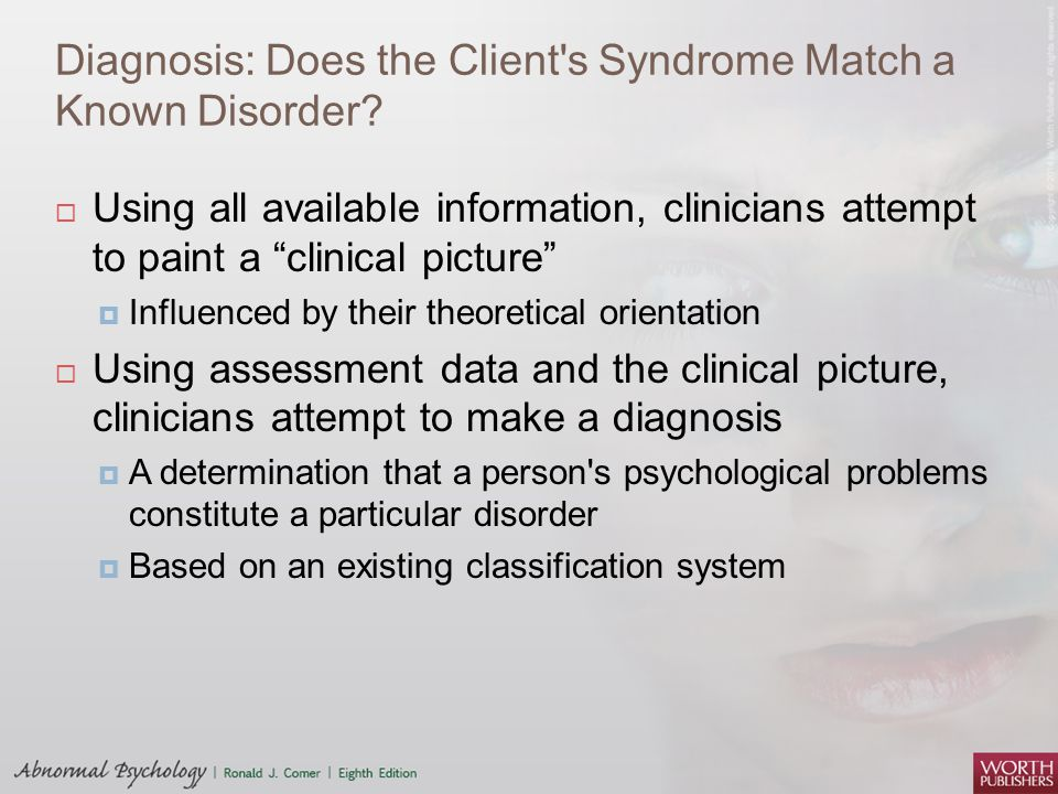 Diagnosis: Does the Client s Syndrome Match a Known Disorder