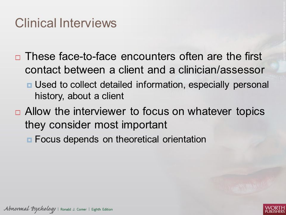 Clinical Interviews These face-to-face encounters often are the first contact between a client and a clinician/assessor.