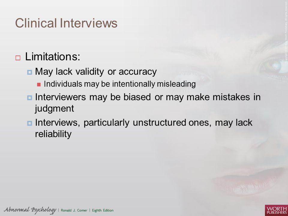 Clinical Interviews Limitations: May lack validity or accuracy