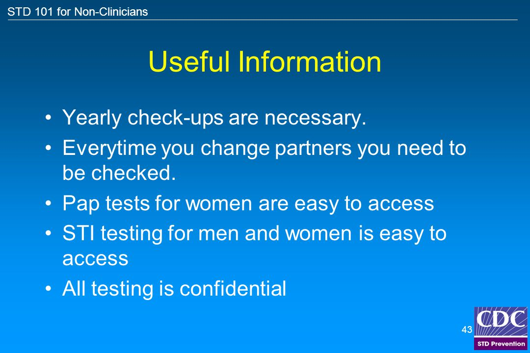 Useful Information Yearly check-ups are necessary.