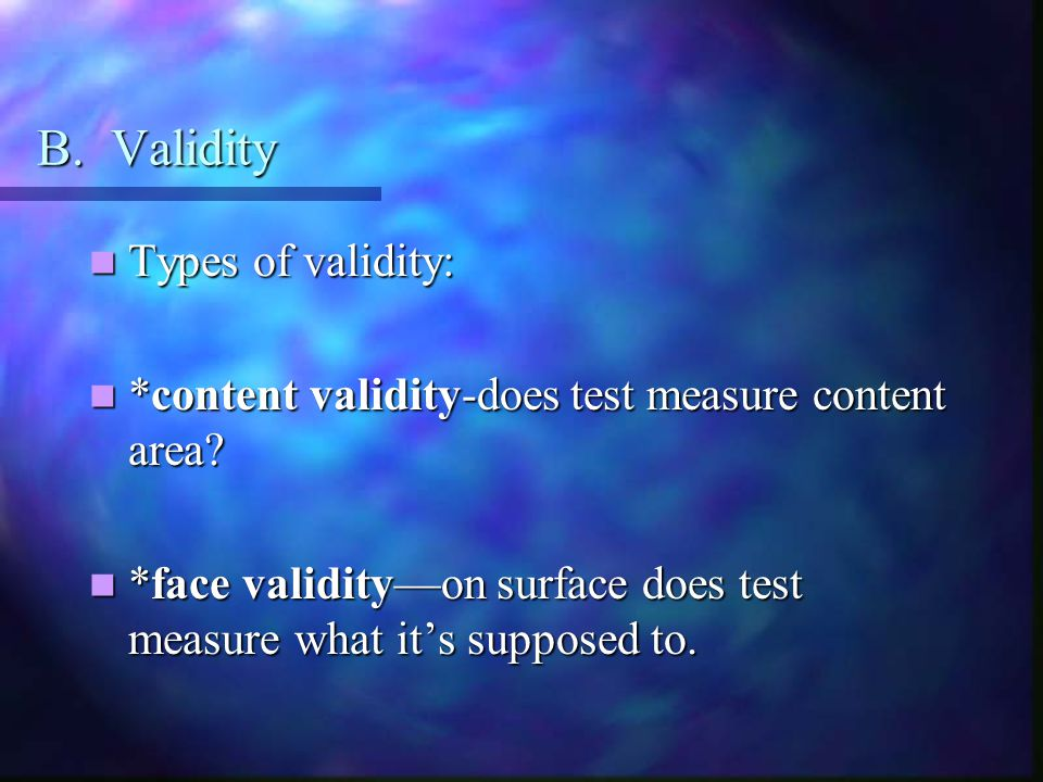 B. Validity Types of validity: