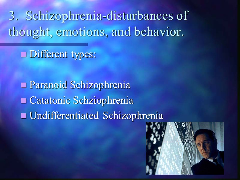 3. Schizophrenia-disturbances of thought, emotions, and behavior.