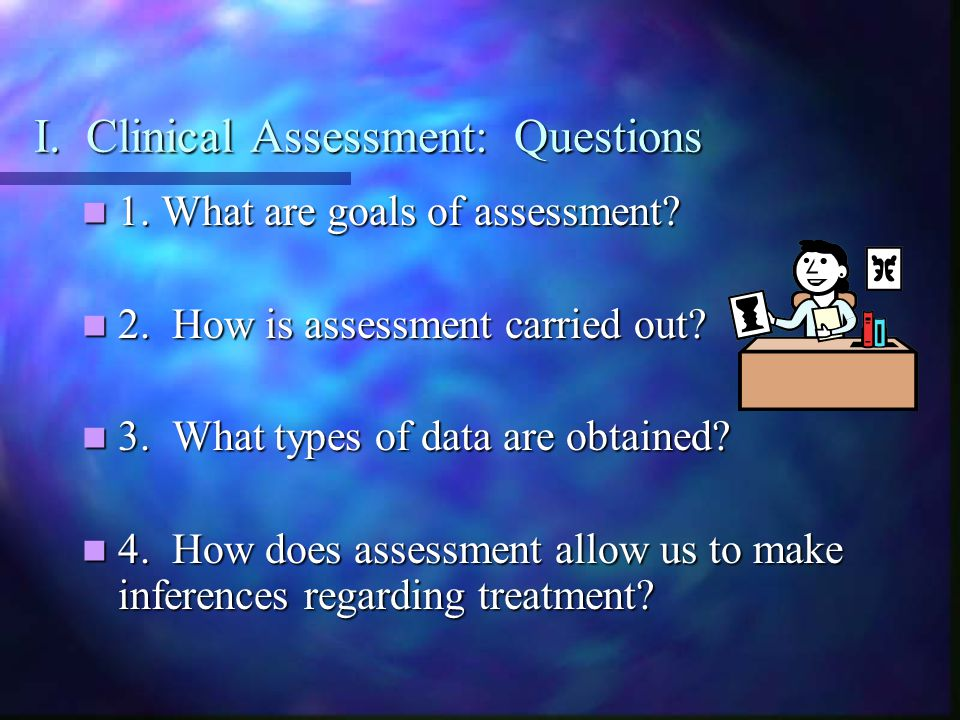 I. Clinical Assessment: Questions