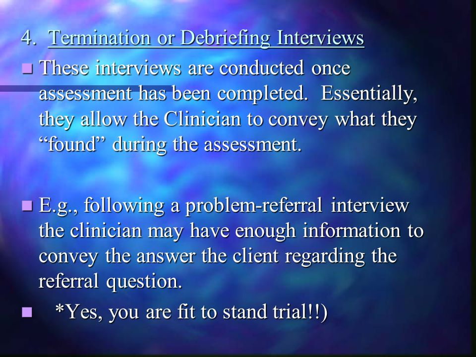 4. Termination or Debriefing Interviews
