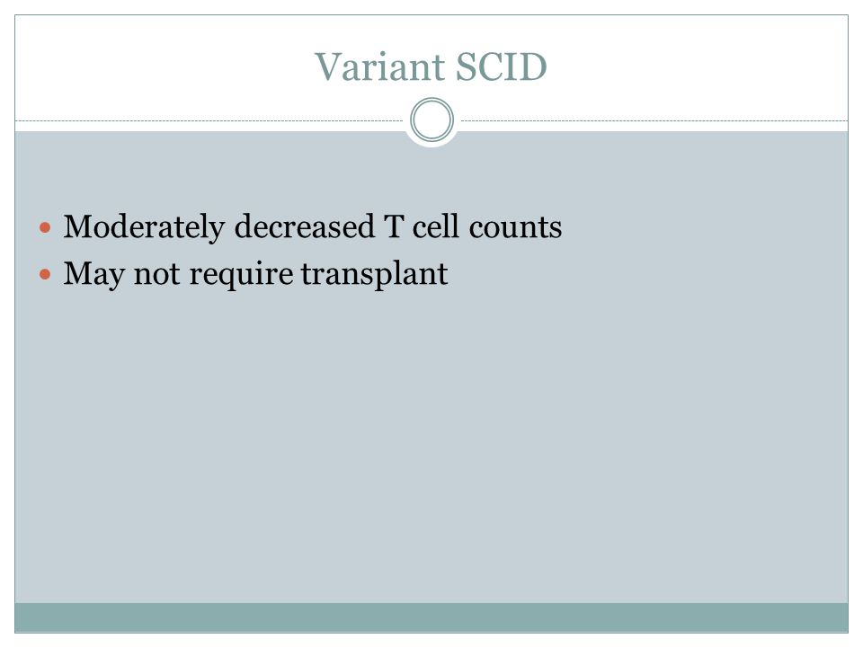 Variant SCID Moderately decreased T cell counts