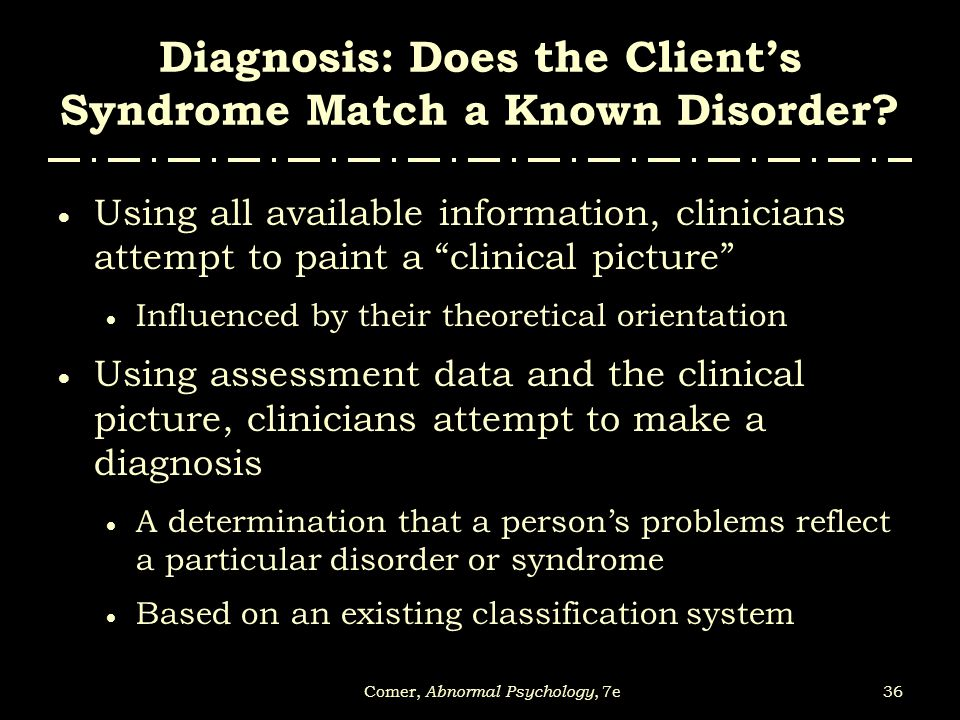 Diagnosis: Does the Client's Syndrome Match a Known Disorder