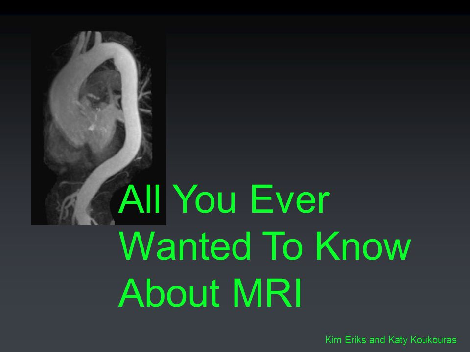 All You Ever Wanted To Know About MRI