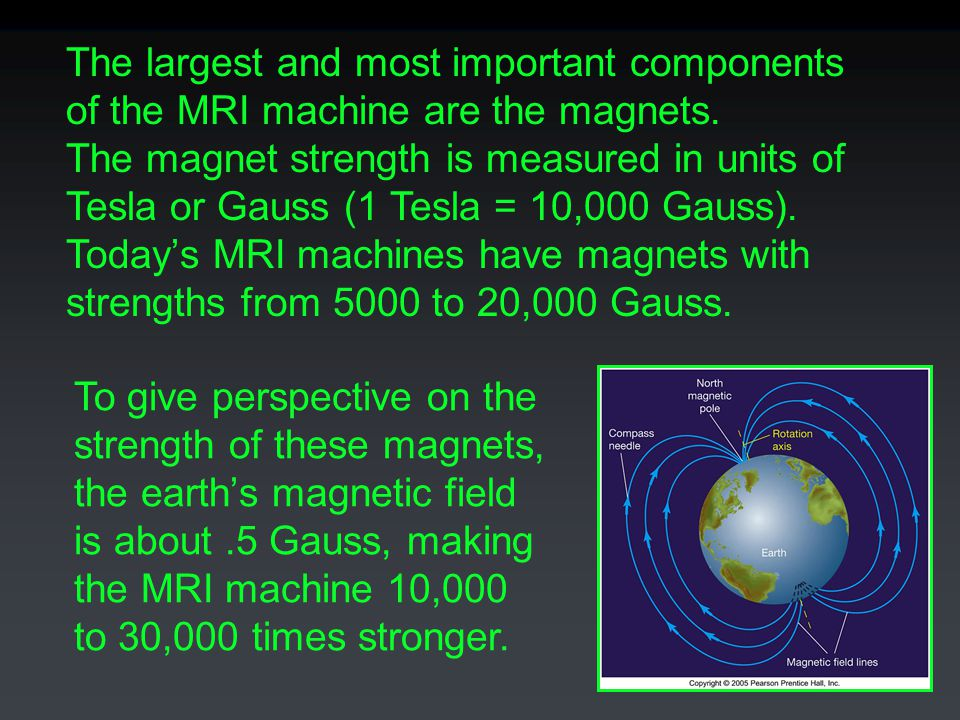The largest and most important components of the MRI machine are the magnets.