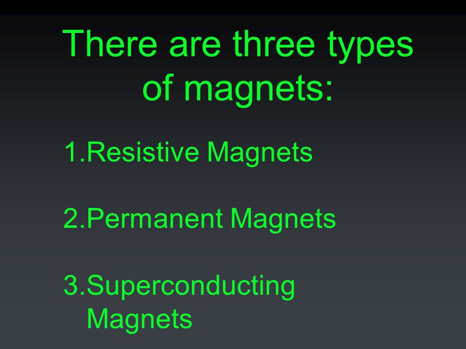 There are three types of magnets: