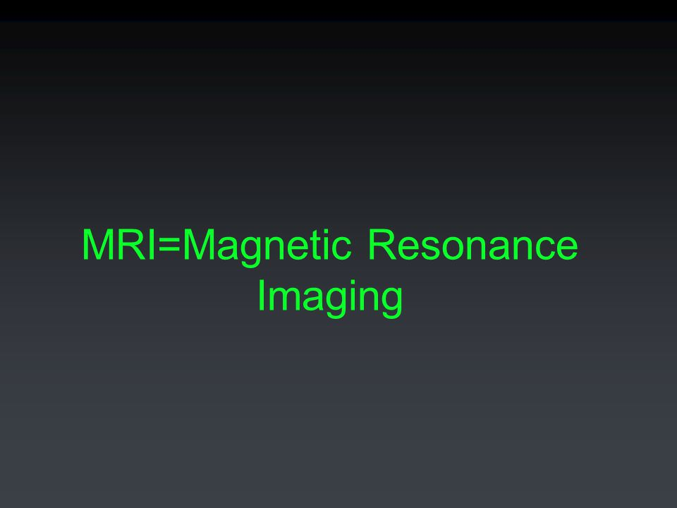 MRI=Magnetic Resonance Imaging