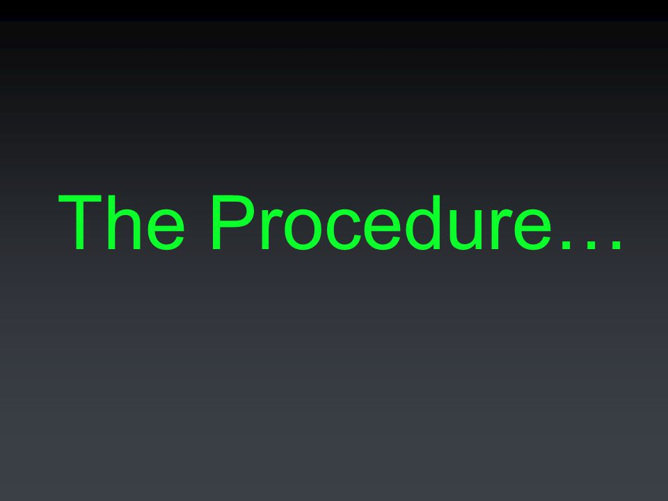 The Procedure…