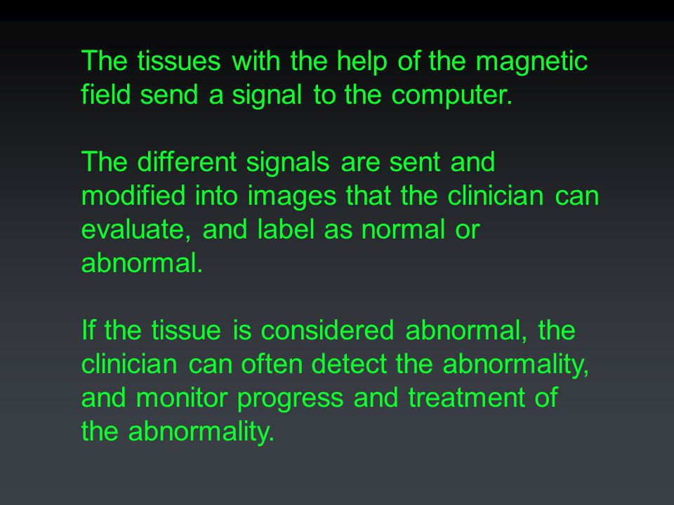 The tissues with the help of the magnetic field send a signal to the computer.